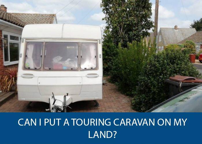 Can I Put a Touring Caravan on My Land?   Caravan Helper