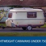 Lightweight Caravans Under 750kg