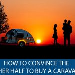 How to Convince the Other Half to Buy a Caravan?