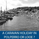 Caravan Holiday in Polperro or Looe