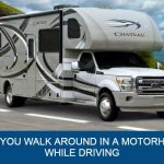 Can You Walk Around In a Motorhome While Driving?