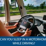 Can You Sleep in a Motorhome While Driving?
