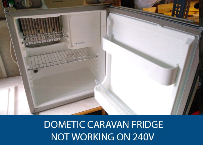 Possible Reasons Your Dometic Caravan Fridge Is Not Working On 240v