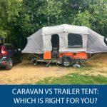 Caravan Vs Trailer Tent