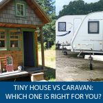 Tiny House Vs Caravan: Which Is Better?