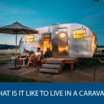 What is it Like to Live in a Caravan?