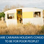 Why Are Caravan Holidays Considered to be for Poor People?