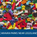 5 Best Caravan Parks Near Legoland, Windsor 2021