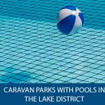 Caravan parks with pools in the Lake District