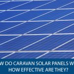 How Do Caravan Solar panels work. How effective are they?