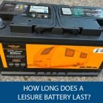 How Long Does A Leisure Battery Last?