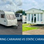 Touring Caravans Vs Static Caravans