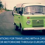 What are the conditions for travelling with a caravan or motorhome through Europe?