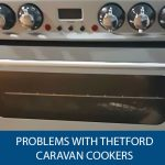 Problems With Thetford Caravan Cookers