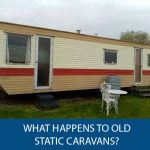 What Happens To Old Static Caravans?